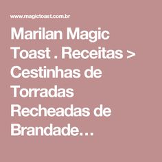 Marilan Magic Toast . Receitas > Cestinhas de Torradas Recheadas de Brandade…