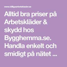 Alltid bra priser på Arbetskläder & skydd hos Bygghemma.se. Handla enkelt och smidigt på nätet med hemleverans till hela Sverige.