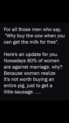 "Women's version of ""Why buy the cow when you can get the milk for free"""