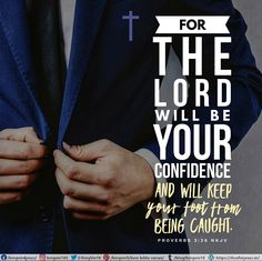 For the Lord will be your confidence, And will keep your foot from being caught. Proverbs 3:26 NKJV