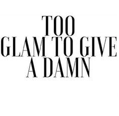 Too glam to give a damn.
