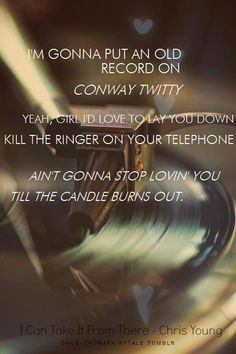 I'm gonna put an old record on - conway twitty. Yeah girl, I'd love to lay you down. Kill the ringer on your telephone. Ain't gonna stop lovin you till the candle burns out.