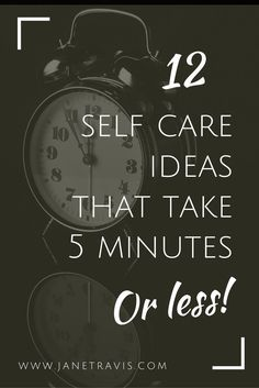 Too busy for self care? Rubbish! Here are 12 self care ideas that take just 5 minutes or less, take a look