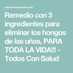 Remedio con 3 ingredientes para eliminar los hongos de las uñas, PARA TODA LA VIDA!!! - Todos Con Salud