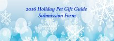2016 Holiday Pet Gift Guide Submission is now open! Do you have a pet product you would like featured for the upcoming holiday season? Don't miss out on this Holiday Pet Guide Feature!