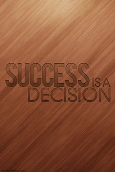 Success is a decision (fixed the typoooo)