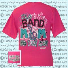 Girlie Girl™ Originals - I'm a Band mom Need I say more?
