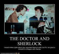 The Doctor and Sherlock. I would make a joke about your argument being invalid, but it's too good a moment to cheapen with memes. Supernatural, Detective, Mrs Hudson, Fandom Crossover, Don't Blink, Sherlock Holmes, Funny Sherlock, Sherlock Fandom, Fandoms