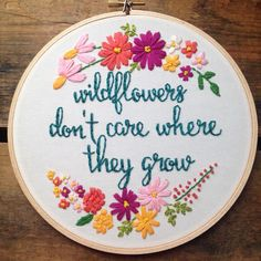 Wildflowers Don't Care Where They Grow embroidery hoop by itsonlyyou on Etsy https://www.etsy.com/listing/241429256/wildflowers-dont-care-where-they-grow