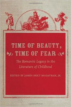 Time of beauty, time of fear : the romantic legacy in the literature of childhood / edited by James Holt McGavran, Jr - Iowa City : University of Iowa Press, cop. 2012