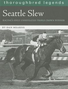 Seattle Slew: Racing's Only Undefeated Triple Crown Winner