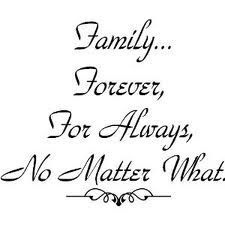 family... forever, for always, no matter what.