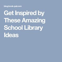 Get Inspired by These Amazing School Library Ideas