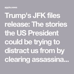 Trump's JFK files release: The stories the US President could be trying to distract us from by clearing assassination files