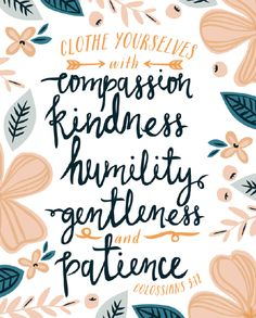 colossians 3:12 clothe yourselves with compassion, kindness, humility, gentleness, and patience life quote