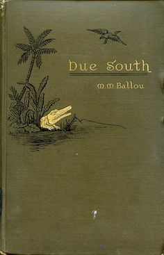 Due South; or Cuba Past and Present...Maturin Ballou   1885