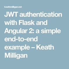 JWT authentication with Flask and Angular 2: a simple end-to-end example – Keath Milligan