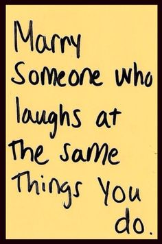 'Marry Someone Who Laughs at the Same Things You Do', so true.