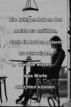 The quiet ones have the most to tell, though they've learnt to remain silent, because they know what words can provoke Sad Quotes, Words Quotes, Quotes To Live By, Best Quotes, Life Quotes, Sayings, German Quotes, German Words, Magic Words
