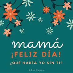 20160510 Mamá ¡Feliz Día! ¿Qué haría yo sin ti- - @Candidman