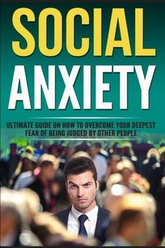 Social Anxiety: Ultimate Guide On How To Overcome Your Fear Of Being Judged (Overcome Shyness, treatment, Relief, social anxiety disorder, phobia)