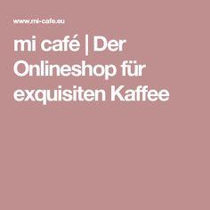 mi café | Der Onlineshop für exquisiten Kaffee
