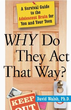 Why Do They Act That Way? A Survival Guide to the Adolescent Brain by David Walsh #aff
