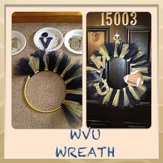 my homemade wvu wreath - before and after! <3 love it!