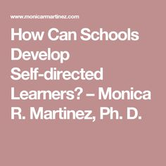 How Can Schools Develop Self-directed Learners? – Monica R. Martinez, Ph. D.