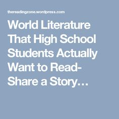 World Literature That High School Students Actually Want to Read- Share a Story…