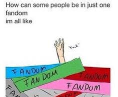 And I'm currently joining more fandoms while trying to catch up on the ones I'm already in...