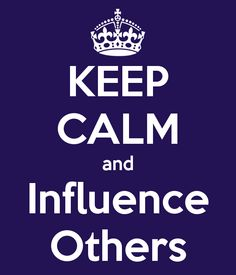 KEEP CALM and Influence Others