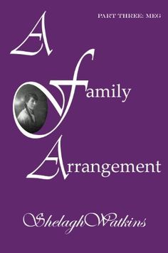 A Family Arrangement Part Three: Meg by Shelagh Watkins, http://www.amazon.com/dp/B009C4R9T0/ref=cm_sw_r_pi_dp_GGBHqb1S2TZQG