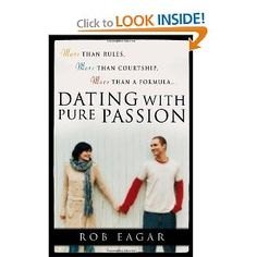 Dating with Pure Passion: More than Rules, More than Courtship, More than a Formula --- http://www.amazon.com/Dating-Pure-Passion-Courtship-Formula/dp/0736916709/?tag=prizepear-20