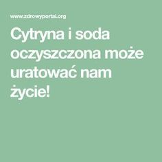 Cytryna i soda oczyszczona może uratować nam życie! Weekend Humor, Healthy Drinks, Healthy Life, Food And Drink, Herbs, Wellness, Therapy, Health, Healthy Living