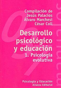 DESARROLLO PSICOLOGICO Y EDUCACION (VOL. 1): PSICOLOGIA EVOLUTIVA,  César Coll (comp.), Alvaro Marchesi Ullastres (comp.), Jesús Palacios (comp.)