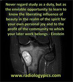 Never regard study as duty. Words to live by. www.radiologypics.com