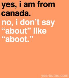 I'm not from Canada but I was there for a week at one point and I got their accent for a little while. But sometimes it comes out that way cuz I AM half Scottish. Canadian Memes, Canadian Things, I Am Canadian, Canadian Girls, Canadian History, Canadian Humour, Canada Funny, Canada Eh, Meanwhile In Canada