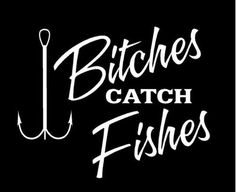 WHITE Vinyl Decal - Bitches catch fish fishing girl truck fun sticker country, die cut vinyl decal for windows, cars, trucks, tool boxes, laptops, MacBook - virtually any hard, smooth surface