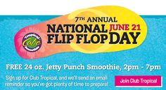 Tropical Smoothie Cafe: Free Smoothie if you wear flip flops (June 21, 2-7 p.m.)
