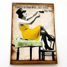 Aceo funny Mae West Not Snow White vintage image with very funny saying must see