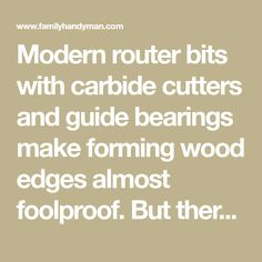 Modern router bits with carbide cutters and guide bearings make forming wood edges almost foolproof. But there are a few tips and tricks that'll simplify th