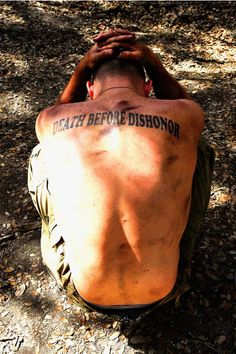 death before dishonor. words of a TRUE soldier. My  brother has this tattoo on his arm and its oh so true