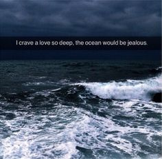 Jealous, Ocean, Deep, Love, Quotes, Amor, Quotations, The Ocean, Quote