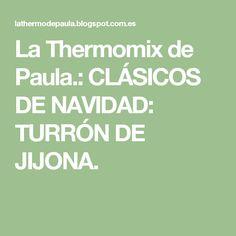 La Thermomix de Paula.: CLÁSICOS DE NAVIDAD: TURRÓN DE JIJONA.