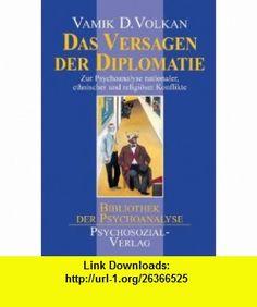 Das Versagen der Diplomatie. (9783932133497) Vamik D. Volkan , ISBN-10: 3932133498  , ISBN-13: 978-3932133497 ,  , tutorials , pdf , ebook , torrent , downloads , rapidshare , filesonic , hotfile , megaupload , fileserve