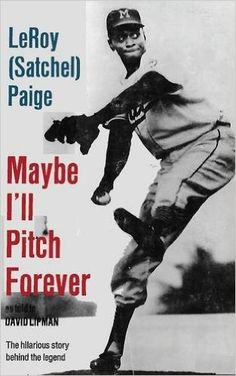 Maybe I'll pitch forever : a great baseball player tells the hilarious story behind the legend / by Leroy (Satchel) Paige, as told to David Lipman ; introduction by John B. afterword by David Lipman Negro League Baseball, Baseball Players, Baseball Pictures, Sports Pictures, Best Sports Quotes, Shea Stadium, African Princess, Black Cowboys, Celebrity Caricatures
