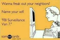 I actually saw a wifi one called FBI surveillance....