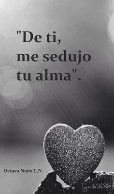Palabras de Amor y de Aliento. De ti, me sedujo tu alma.