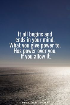 Quotes of the Day: It all begins and ends in you mind, what you give power to, has power over you, if you allow it Motivational Quotes For Life, Great Quotes, Quotes To Live By, Positive Quotes, Me Quotes, Inspirational Quotes, Motivational Speech, Sister Quotes, Daughter Quotes